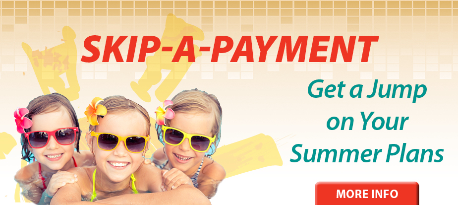 Skip-A-Payment Gives You a Jump on Your Summer Plans