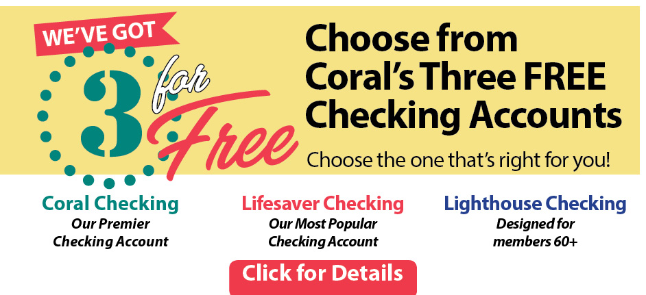 Choose from Coral's 3 checking accounts